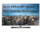 Jaki telewizor kupić na co zwracać uwagę kupując telewizor wybór telewizora