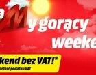 Weekend bez VAT w Media Markt. Dawno nie było takiej promocji!