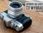 Jaki aparat do 5000 zł? Najlepsze lustrzanki, bezlusterkowce i kompakty (2020)
