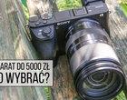 Jaki aparat do 5000 zł? Najlepsze lustrzanki, bezlusterkowce i kompakty (2019)