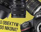 5 obiektywów do Nikon F, które musisz mieć