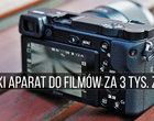 Aparat do filmowania do 3000 zł. Co warto kupić w 2020 roku?