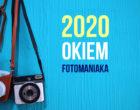 Rok 2020 okiem fotoManiaKa. Najciekawsze premiery i wydarzenia