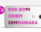 Rok 2014 oKiem gsmManiaKa - najważniejsze wydarzenia i premiery