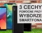 Trzy cechy, na które zwracam uwagę podczas zakupu smartfona. Jakie są Wasze?