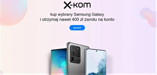 Kup jeden z wybranych smartfonów Galaxy w x-kom i zgarnij do 400 złotych zwrotu