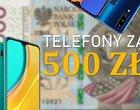 Opłacalność za grosze! Najlepsze smartfony za 500 złotych, jakie warto kupić
