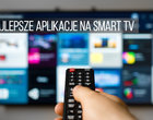 Najlepsze aplikacje na Smart TV