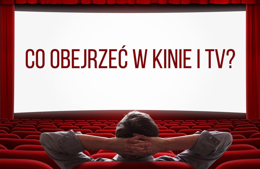 co obejrzec w kinie i tv