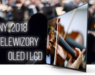 Przegląd telewizorów Sony na rok 2018 (OLED i LCD)