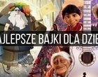 Najlepsze bajki i filmy dla dzieci. TOP-35