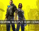 Czekasz na Cyberpunk 2077? Oto 25 filmów i seriali, które warto obejrzeć!
