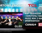 Kup telewizor TCL i zgarnij vouchery na Canal+Sport i Eleven Sports