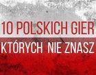 10 polskich gier których nie znasz