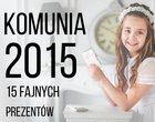 Jaki prezent na Komunię 2015?