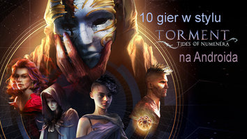 10 gier w stylu Torment: Tides of Numenera, na Androida -